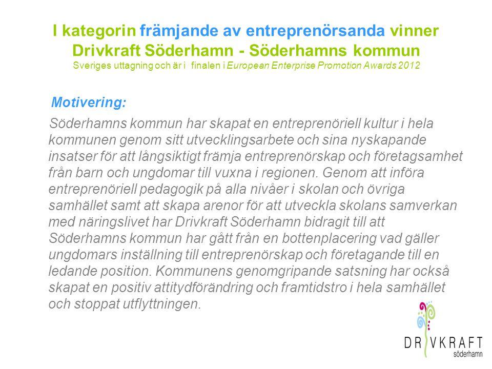 I kategorin främjande av entreprenörsanda vinner Drivkraft Söderhamn - Söderhamns kommun Sveriges uttagning och är i finalen i European Enterprise Pro
