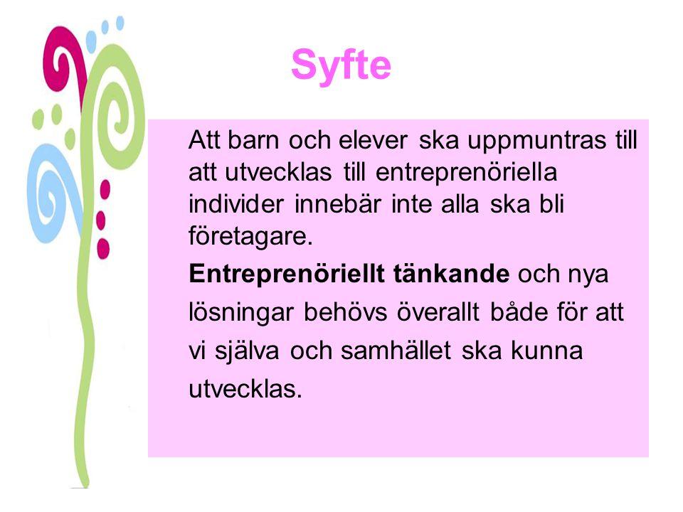 Syfte Att barn och elever ska uppmuntras till att utvecklas till entreprenöriella individer innebär inte alla ska bli företagare. Entreprenöriellt tän
