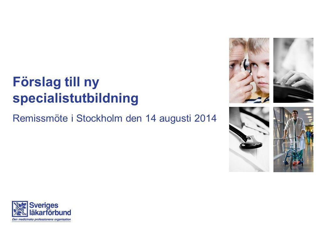 Förslag till ny specialistutbildning Remissmöte i Stockholm den 14 augusti 2014