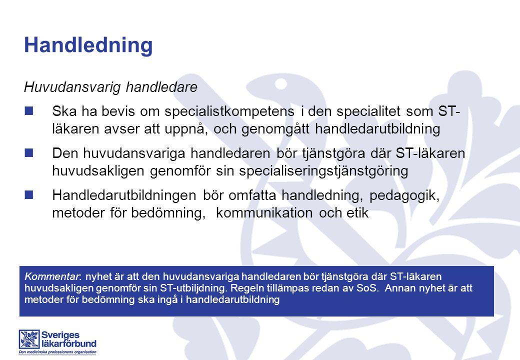 Handledning Huvudansvarig handledare Ska ha bevis om specialistkompetens i den specialitet som ST- läkaren avser att uppnå, och genomgått handledarutb