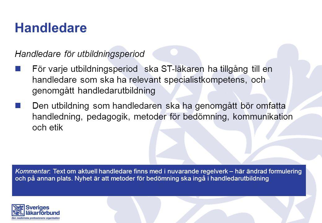 Handledare Handledare för utbildningsperiod För varje utbildningsperiod ska ST-läkaren ha tillgång till en handledare som ska ha relevant specialistko