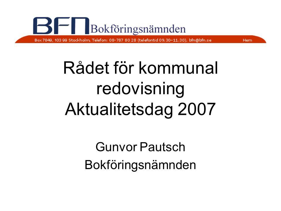 Rådet för kommunal redovisning Aktualitetsdag 2007 Gunvor Pautsch Bokföringsnämnden