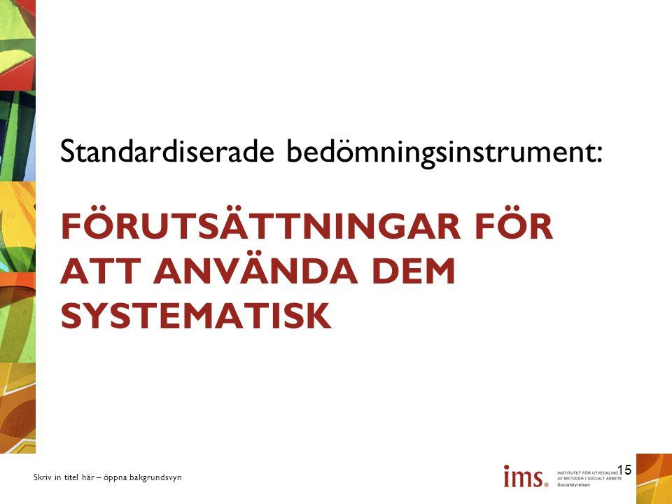 Skriv in titel här – öppna bakgrundsvyn FÖRUTSÄTTNINGAR FÖR ATT ANVÄNDA DEM SYSTEMATISK Standardiserade bedömningsinstrument: 15