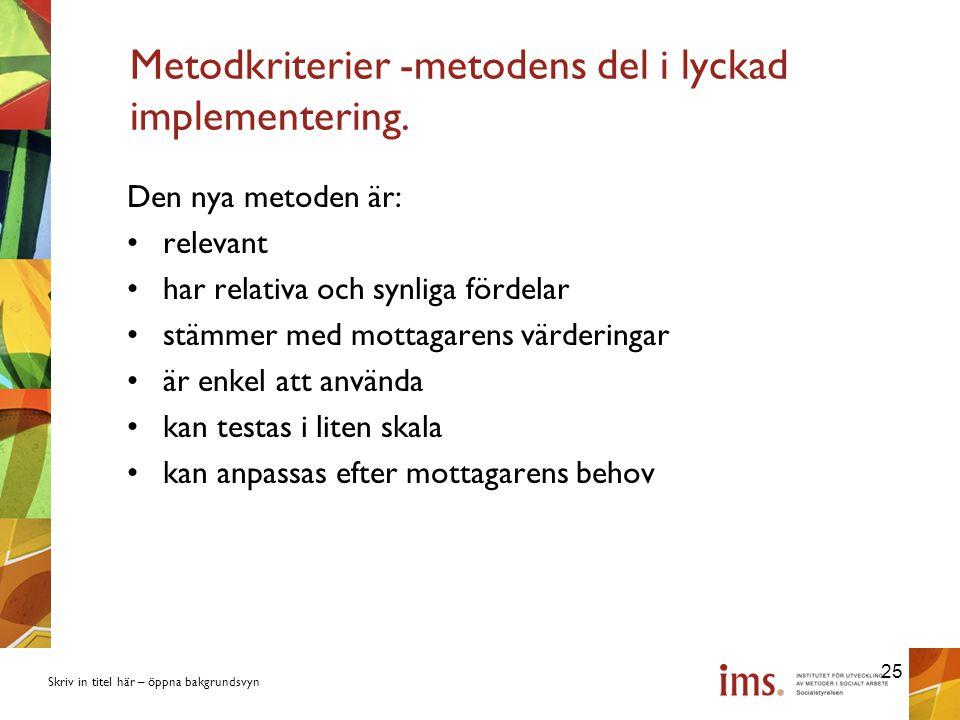 Skriv in titel här – öppna bakgrundsvyn Metodkriterier -metodens del i lyckad implementering.