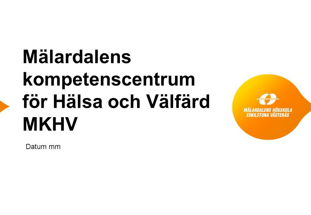 Mälardalens kompetenscentrum för Hälsa och Välfärd MKHV Datum mm