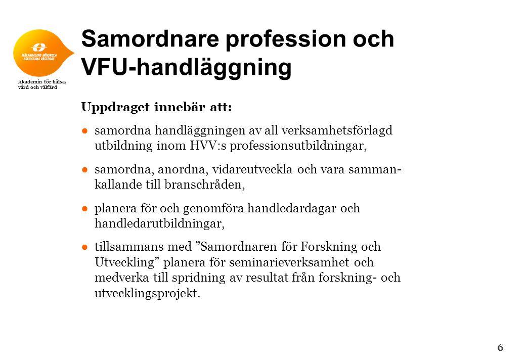Akademin för hälsa, vård och välfärd Samordnare profession och VFU-handläggning Uppdraget innebär att: ●samordna handläggningen av all verksamhetsförl