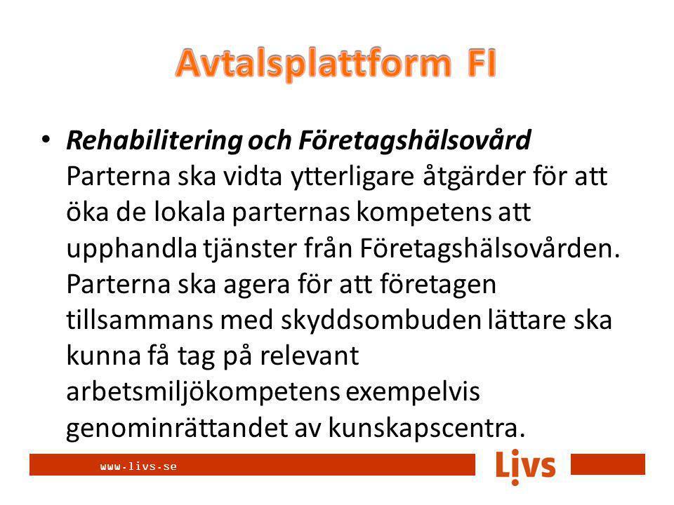 www.livs.se Rehabilitering och Företagshälsovård Parterna ska vidta ytterligare åtgärder för att öka de lokala parternas kompetens att upphandla tjänster från Företagshälsovården.