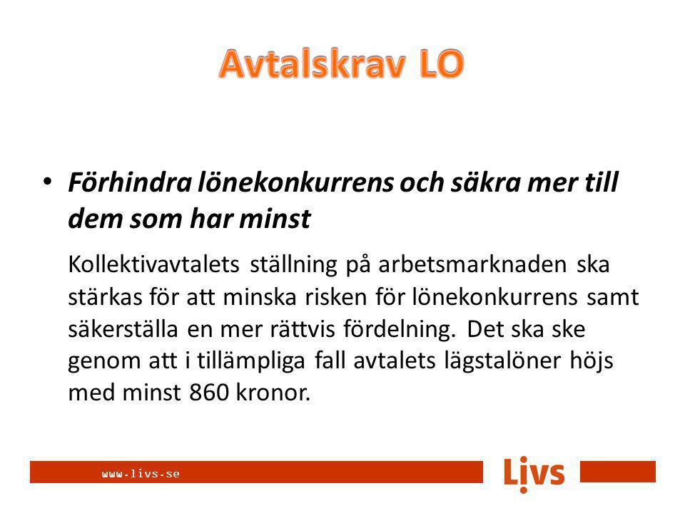www.livs.se Förhindra lönekonkurrens och säkra mer till dem som har minst Kollektivavtalets ställning på arbetsmarknaden ska stärkas för att minska risken för lönekonkurrens samt säkerställa en mer rättvis fördelning.