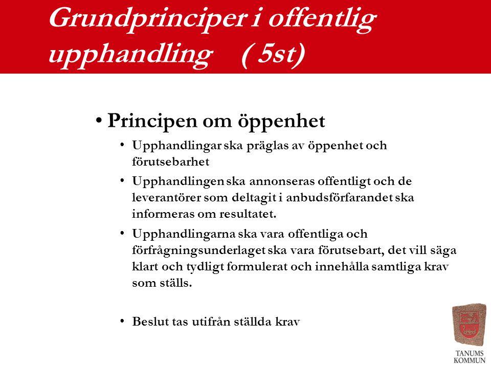 Grundprinciper i offentlig upphandling ( 5st) Principen om öppenhet Upphandlingar ska präglas av öppenhet och förutsebarhet Upphandlingen ska annonser