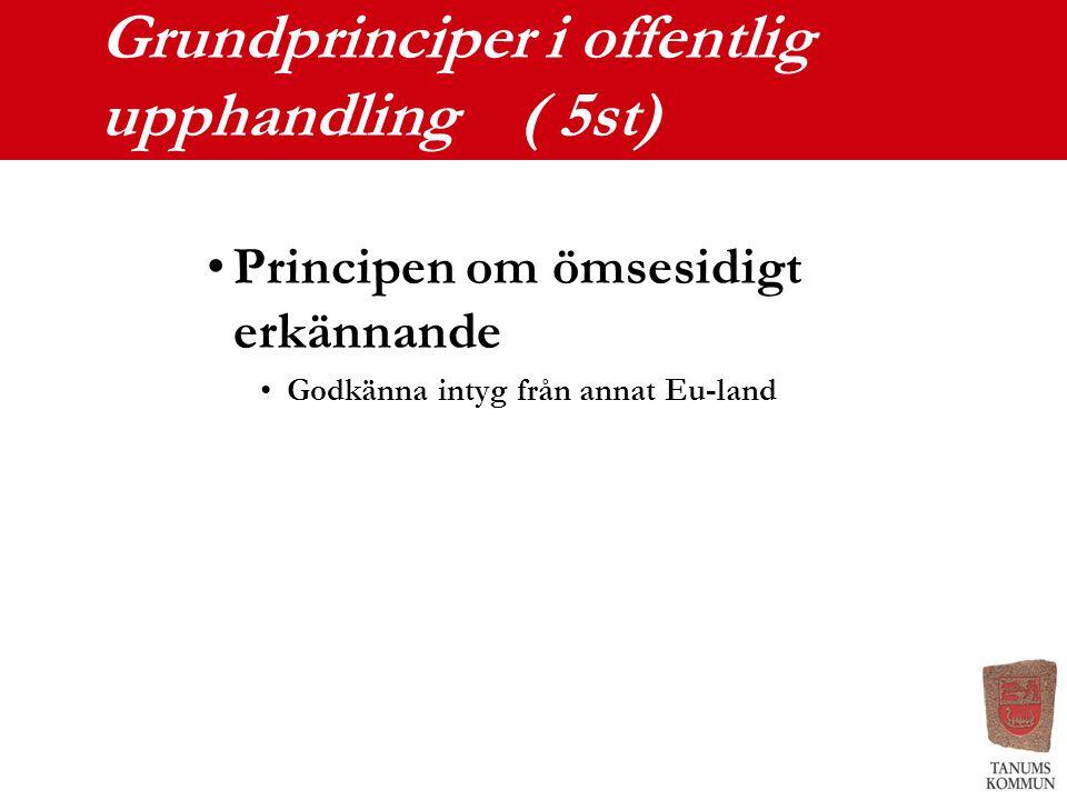 Grundprinciper i offentlig upphandling ( 5st) Principen om ömsesidigt erkännande Godkänna intyg från annat Eu-land