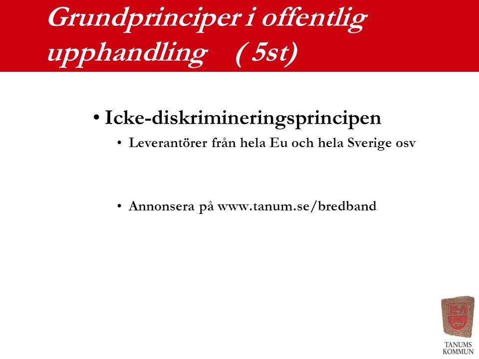 Grundprinciper i offentlig upphandling ( 5st) Icke-diskrimineringsprincipen Leverantörer från hela Eu och hela Sverige osv Annonsera på www.tanum.se/b