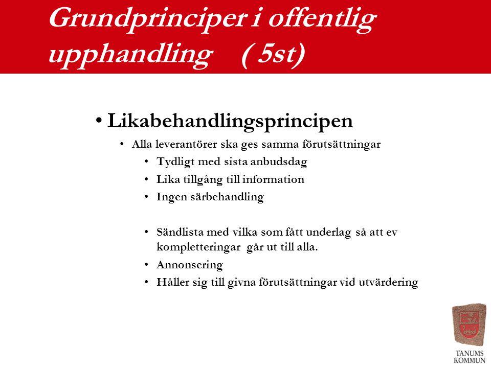 Grundprinciper i offentlig upphandling ( 5st) Likabehandlingsprincipen Alla leverantörer ska ges samma förutsättningar Tydligt med sista anbudsdag Lik