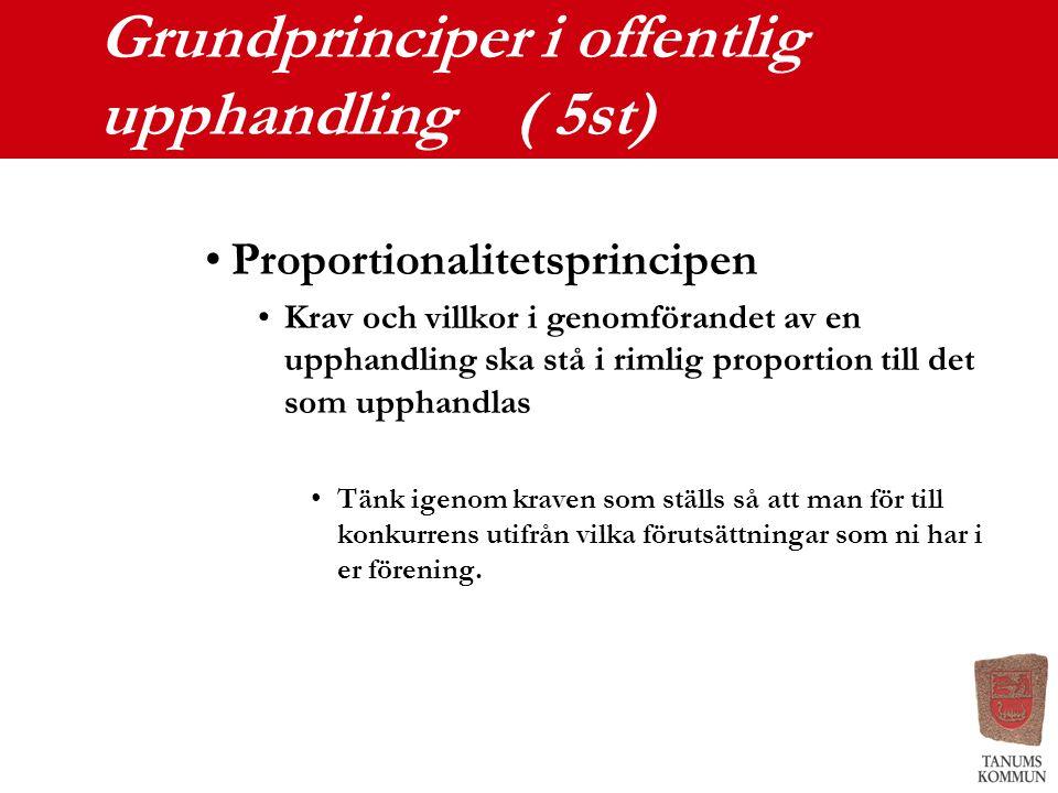 Grundprinciper i offentlig upphandling ( 5st) Proportionalitetsprincipen Krav och villkor i genomförandet av en upphandling ska stå i rimlig proportio