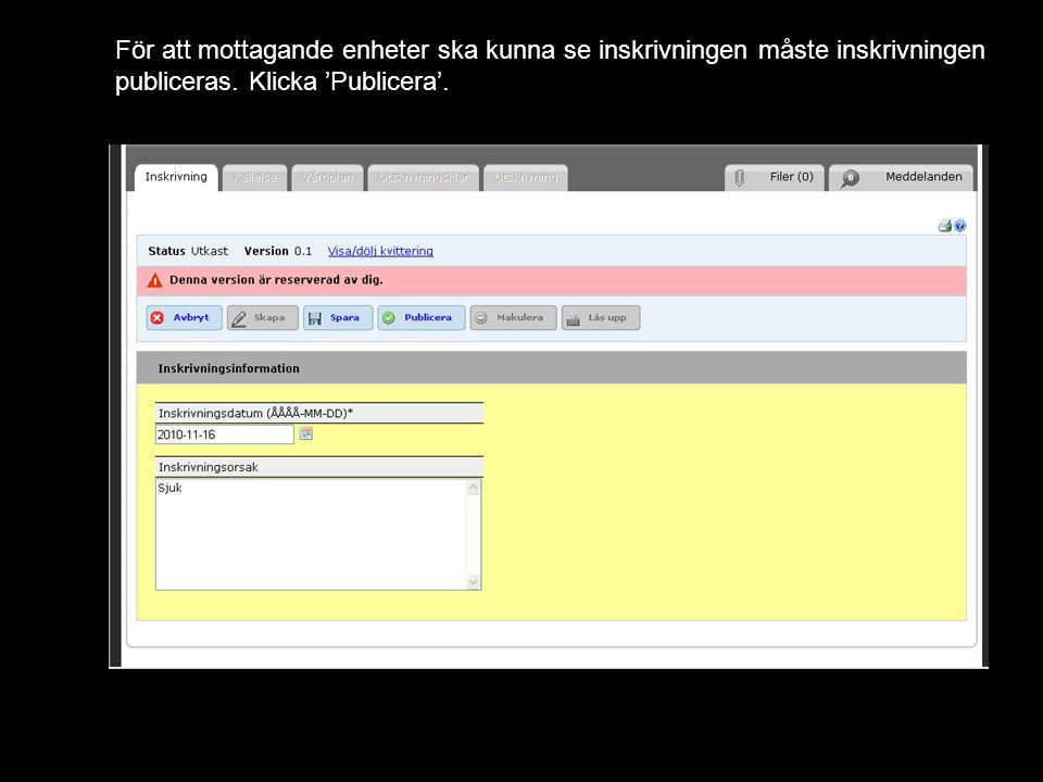 Version 1.1 För att mottagande enheter ska kunna se inskrivningen måste inskrivningen publiceras.