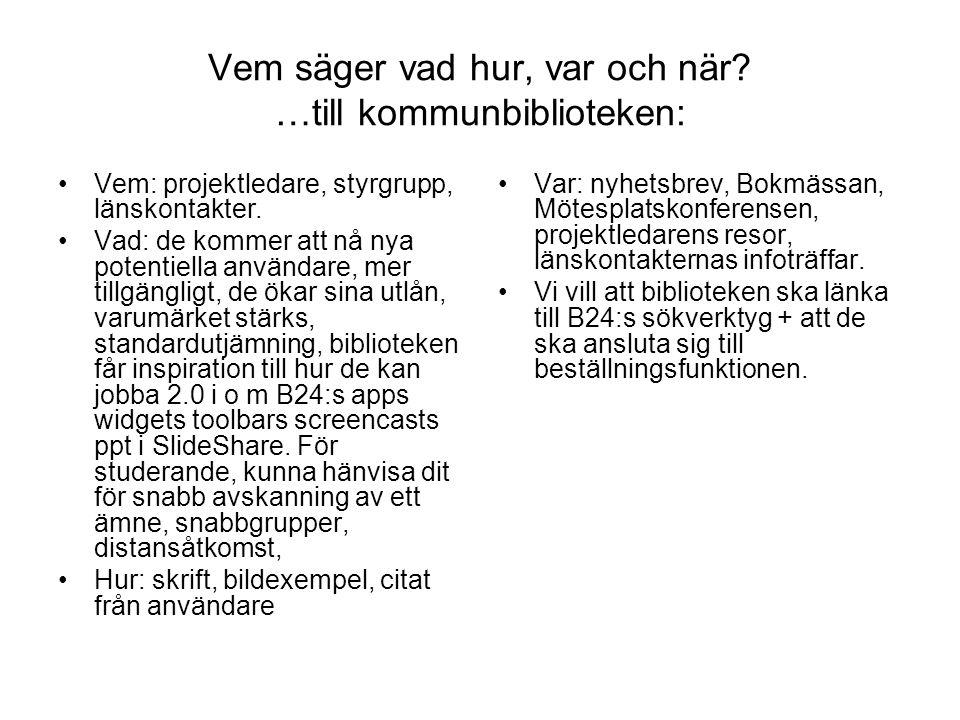 Vem säger vad hur, var och när? …till kommunbiblioteken: Vem: projektledare, styrgrupp, länskontakter. Vad: de kommer att nå nya potentiella användare