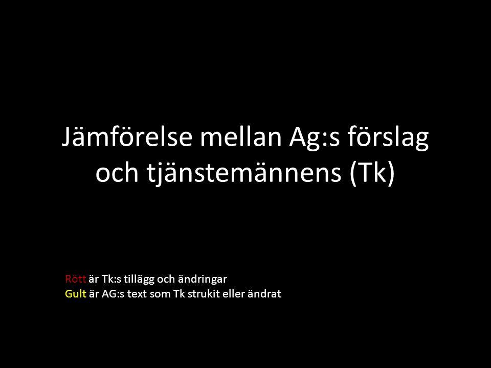Jämförelse mellan Ag:s förslag och tjänstemännens (Tk) Rött är Tk:s tillägg och ändringar Gult är AG:s text som Tk strukit eller ändrat