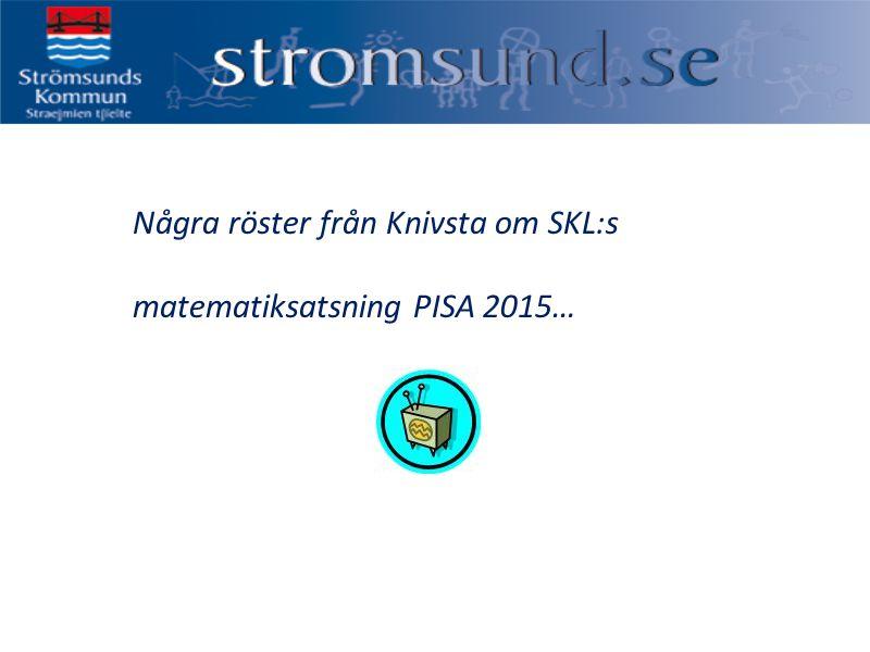 Några röster från Knivsta om SKL:s matematiksatsning PISA 2015…