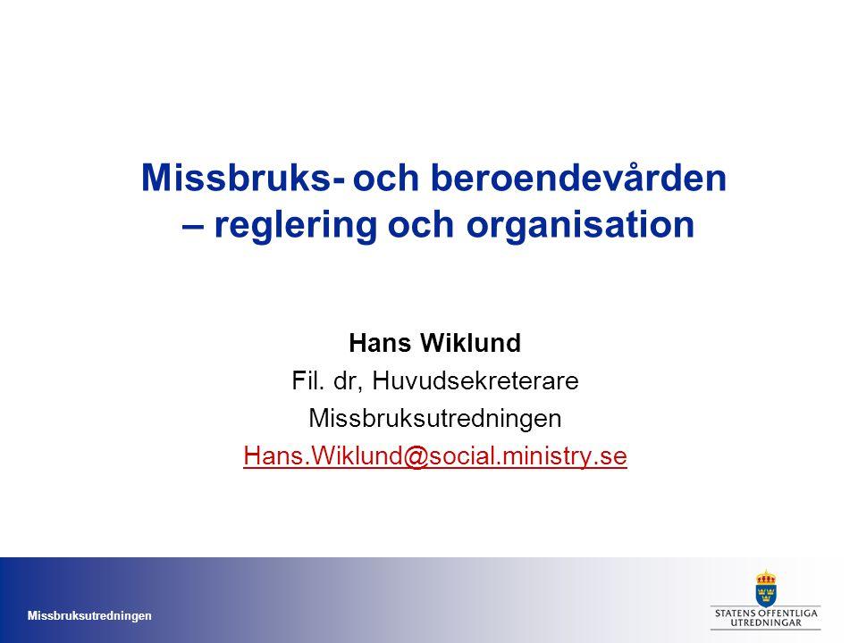 Missbruksutredningen Missbruks- och beroendevården – reglering och organisation Hans Wiklund Fil. dr, Huvudsekreterare Missbruksutredningen Hans.Wiklu
