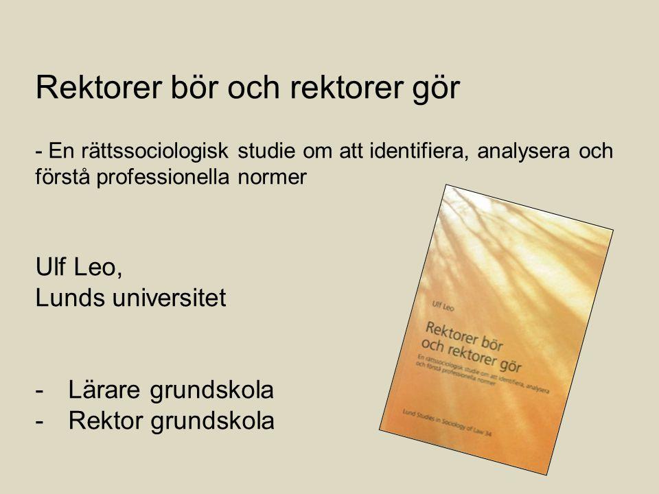 Rektorer bör och rektorer gör - En rättssociologisk studie om att identifiera, analysera och förstå professionella normer Ulf Leo, Lunds universitet -