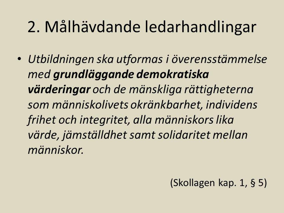 2. Målhävdande ledarhandlingar Utbildningen ska utformas i överensstämmelse med grundläggande demokratiska värderingar och de mänskliga rättigheterna