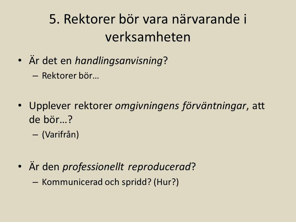 5. Rektorer bör vara närvarande i verksamheten Är det en handlingsanvisning? – Rektorer bör… Upplever rektorer omgivningens förväntningar, att de bör…