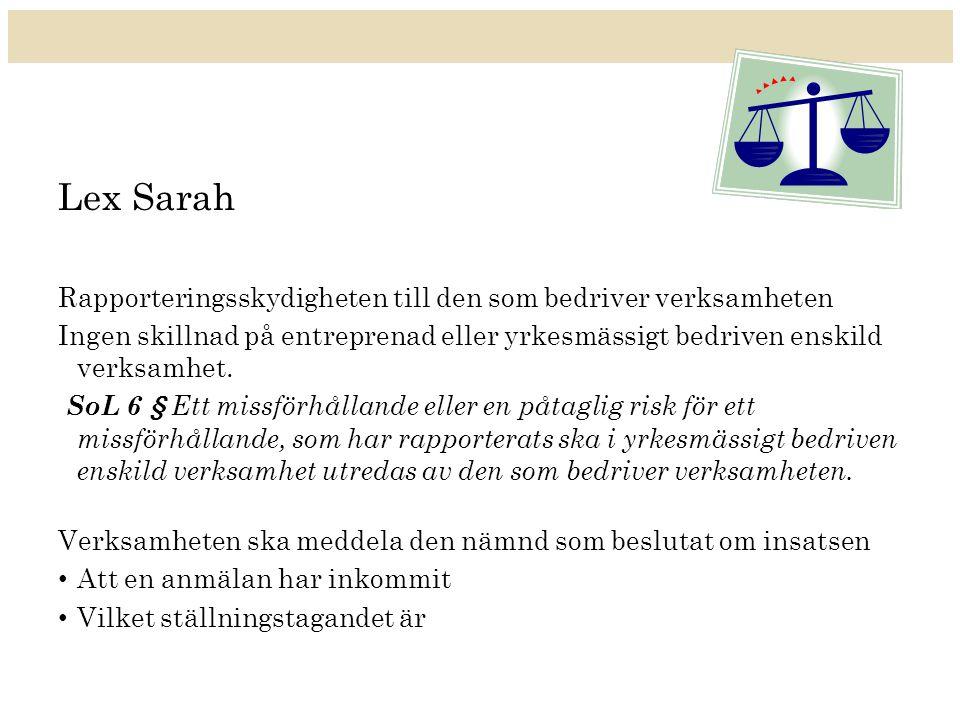 Lex Sarah Rapporteringsskydigheten till den som bedriver verksamheten Ingen skillnad på entreprenad eller yrkesmässigt bedriven enskild verksamhet.