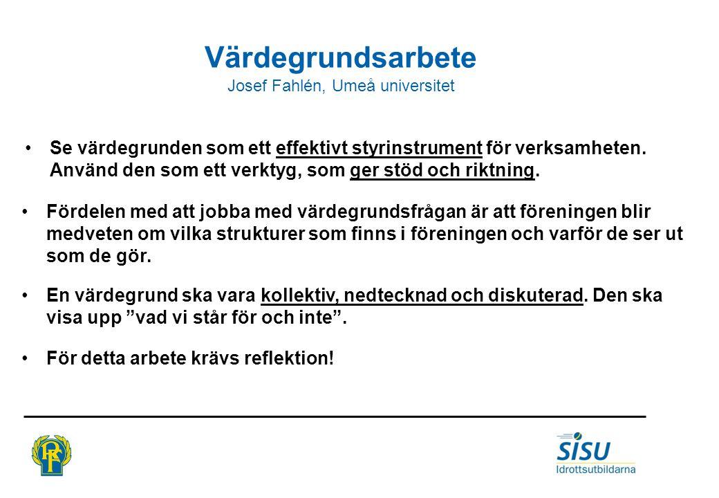 Värdegrundsarbete Josef Fahlén, Umeå universitet Se värdegrunden som ett effektivt styrinstrument för verksamheten.