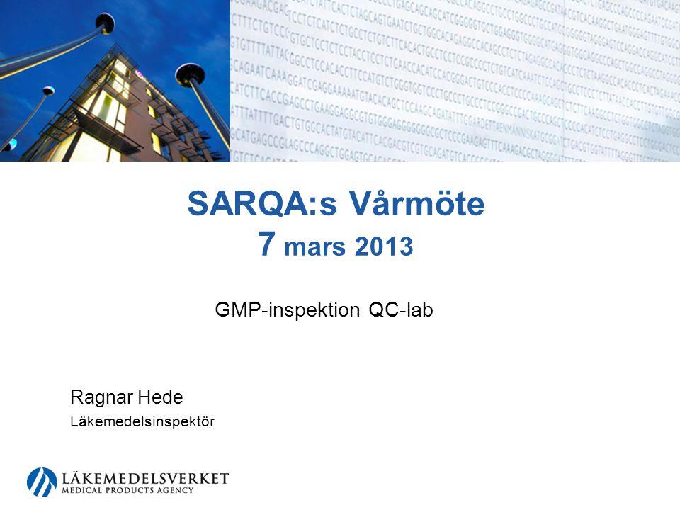 SARQA:s Vårmöte 7 mars 2013 GMP-inspektion QC-lab Ragnar Hede Läkemedelsinspektör