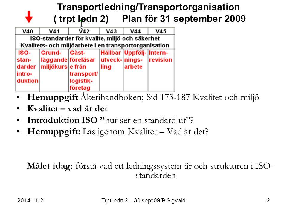 2014-11-21Trpt ledn 2 – 30 sept 09/B Sigvald2 Hemuppgift Åkerihandboken; Sid 173-187 Kvalitet och miljö Kvalitet – vad är det Introduktion ISO hur ser en standard ut .