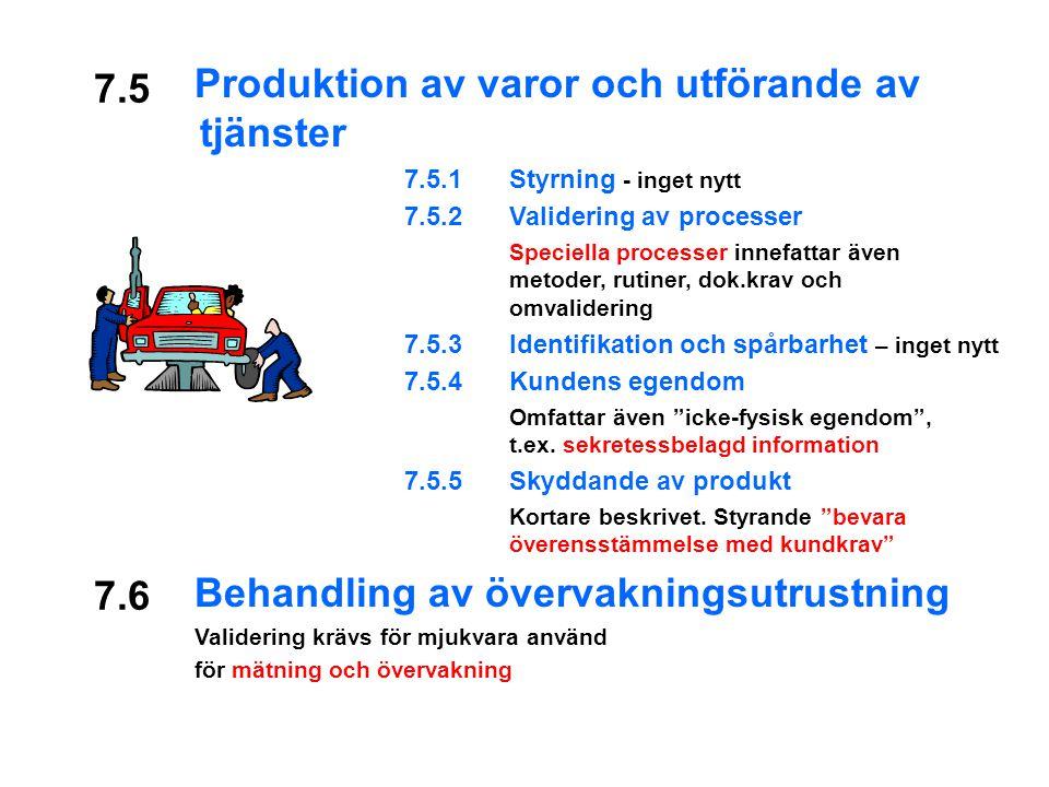 7.5 Produktion av varor och utförande av tjänster 7.5.1Styrning - inget nytt 7.5.2Validering av processer Speciella processer innefattar även metoder, rutiner, dok.krav och omvalidering 7.5.3Identifikation och spårbarhet – inget nytt 7.5.4Kundens egendom Omfattar även icke-fysisk egendom , t.ex.