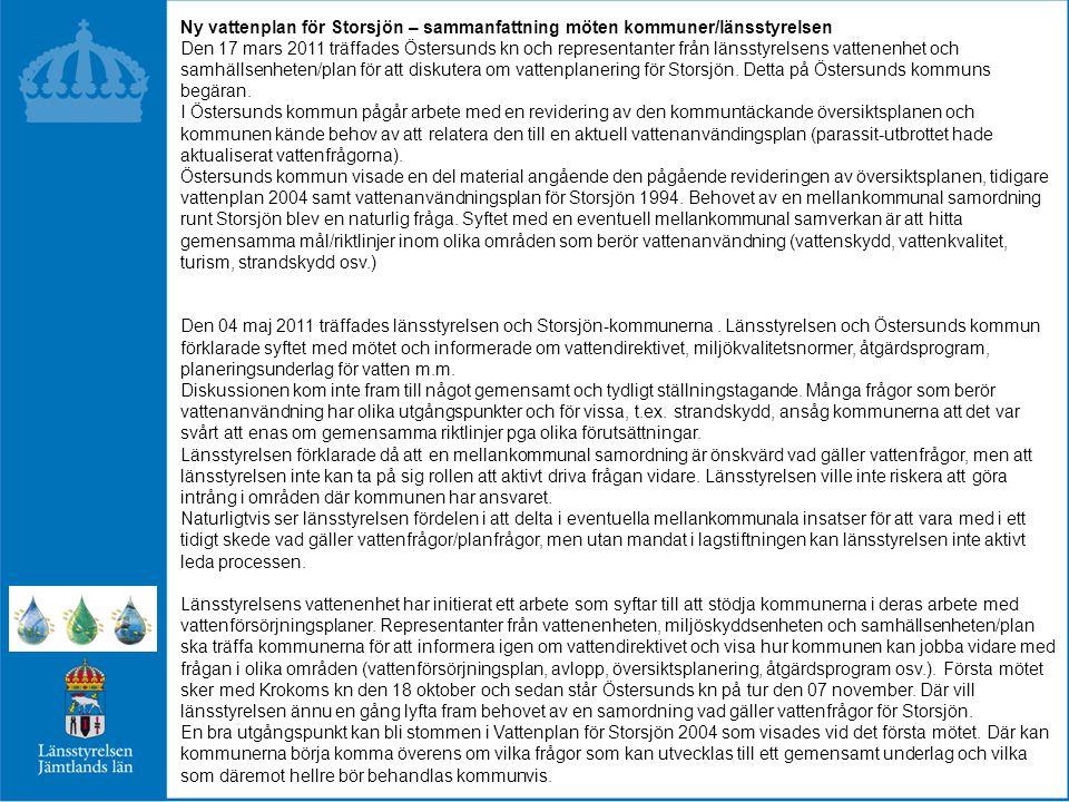 Ny vattenplan för Storsjön – sammanfattning möten kommuner/länsstyrelsen Den 17 mars 2011 träffades Östersunds kn och representanter från länsstyrelsens vattenenhet och samhällsenheten/plan för att diskutera om vattenplanering för Storsjön.