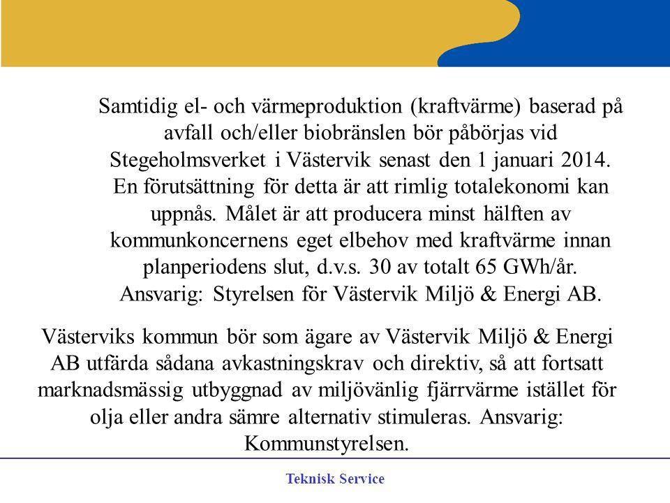 Teknisk Service Samtidig el- och värmeproduktion (kraftvärme) baserad på avfall och/eller biobränslen bör påbörjas vid Stegeholmsverket i Västervik se