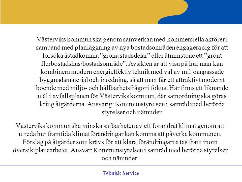 Teknisk Service Västerviks kommun ska genom samverkan med kommersiella aktörer i samband med planläggning av nya bostadsområden engagera sig för att f