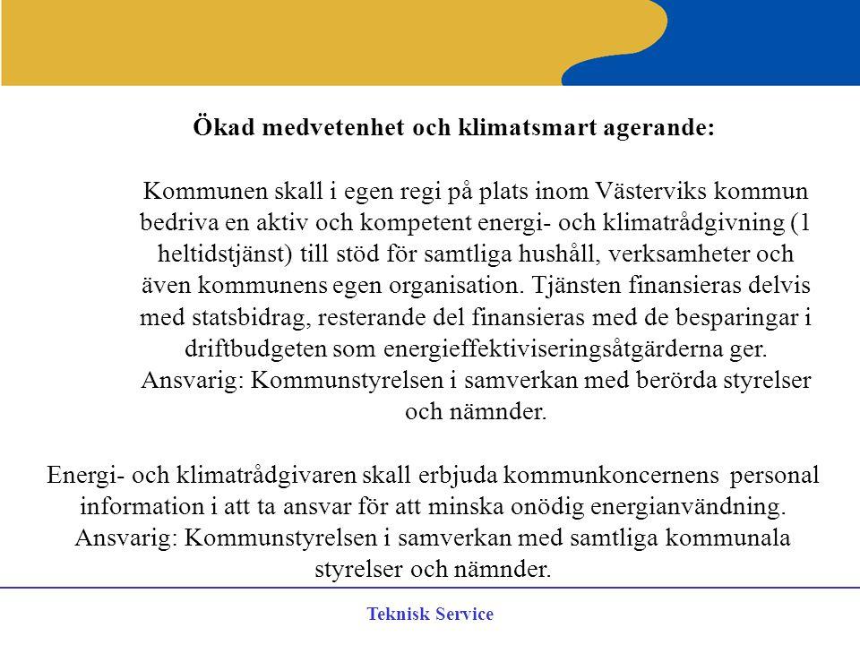 Teknisk Service Ökad medvetenhet och klimatsmart agerande: Kommunen skall i egen regi på plats inom Västerviks kommun bedriva en aktiv och kompetent e