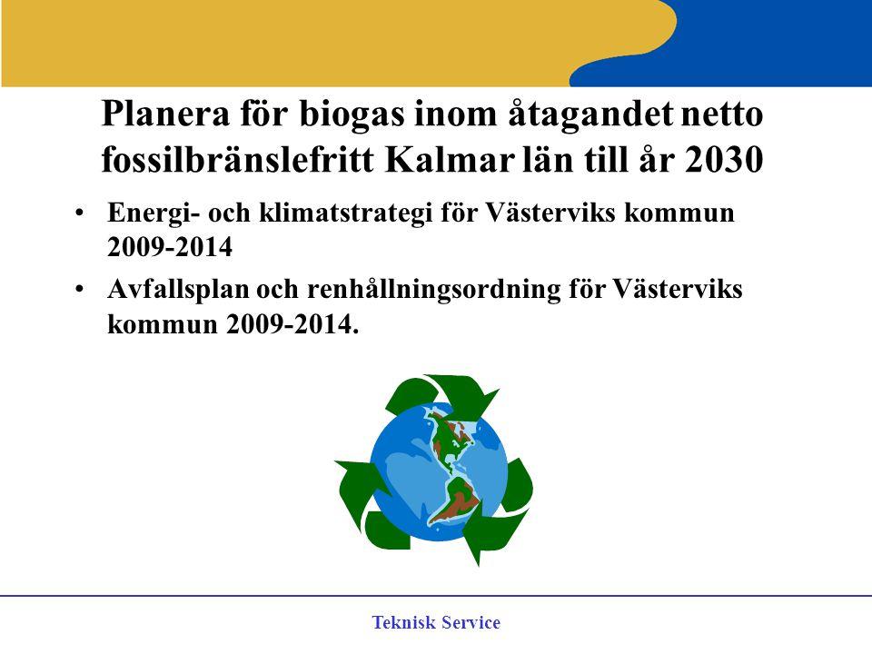 Teknisk Service Planera för biogas inom åtagandet netto fossilbränslefritt Kalmar län till år 2030 Energi- och klimatstrategi för Västerviks kommun 20