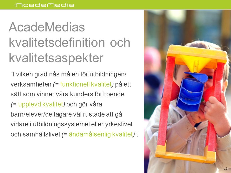 """AcadeMedias kvalitetsdefinition och kvalitetsaspekter """"I vilken grad nås målen för utbildningen/ verksamheten (= funktionell kvalitet) på ett sätt som"""
