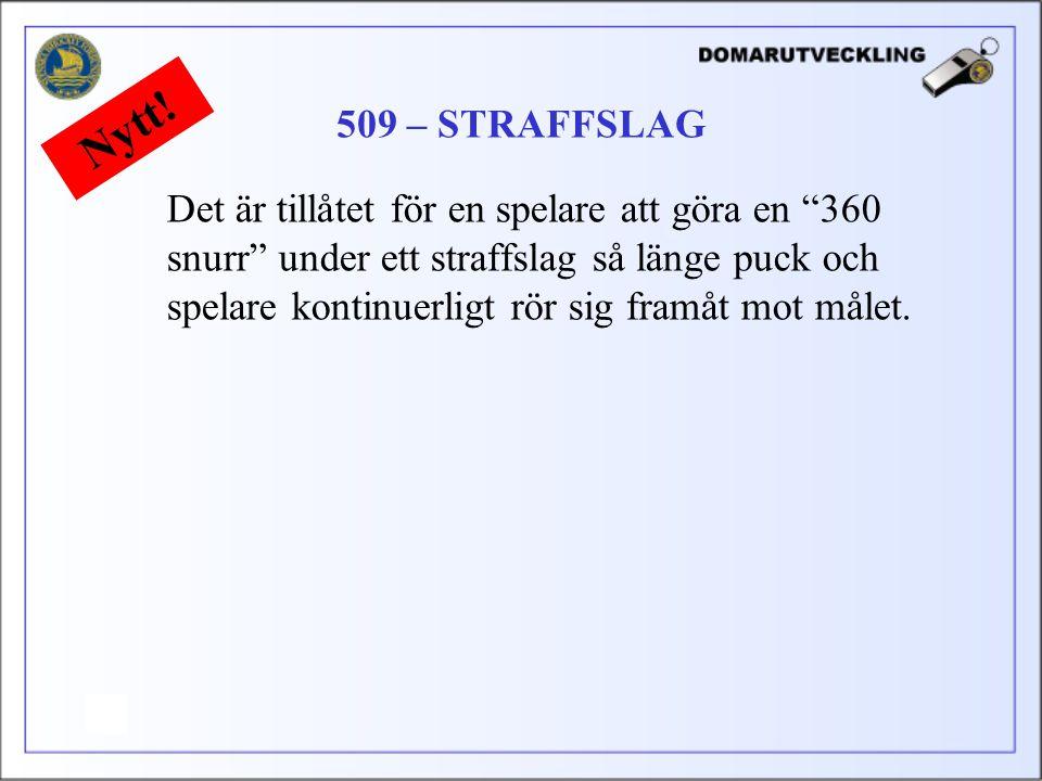 Det är tillåtet för en spelare att göra en 360 snurr under ett straffslag så länge puck och spelare kontinuerligt rör sig framåt mot målet.