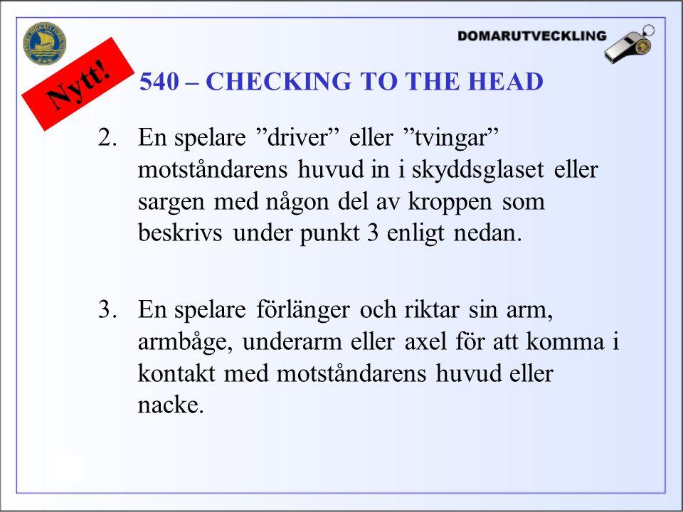 2.En spelare driver eller tvingar motståndarens huvud in i skyddsglaset eller sargen med någon del av kroppen som beskrivs under punkt 3 enligt nedan.