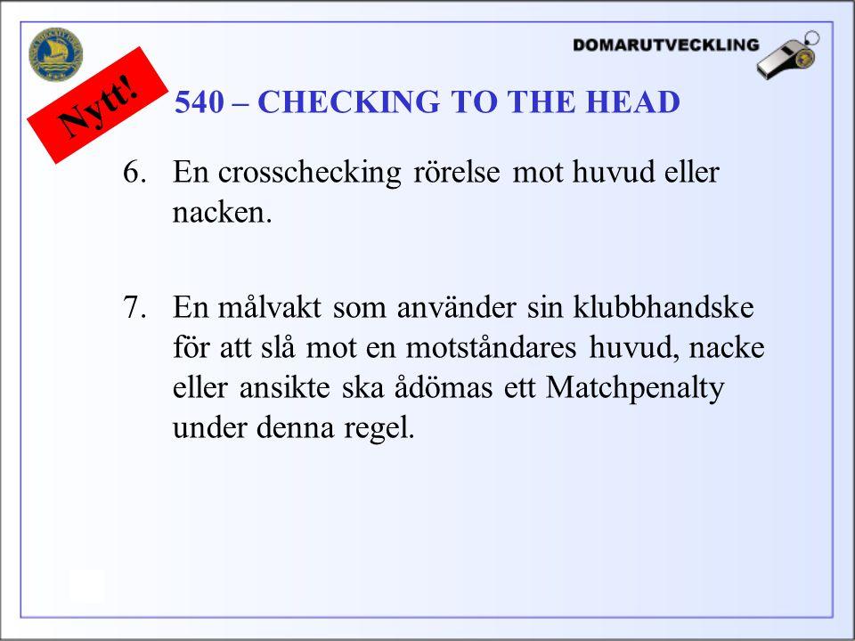 6.En crosschecking rörelse mot huvud eller nacken.