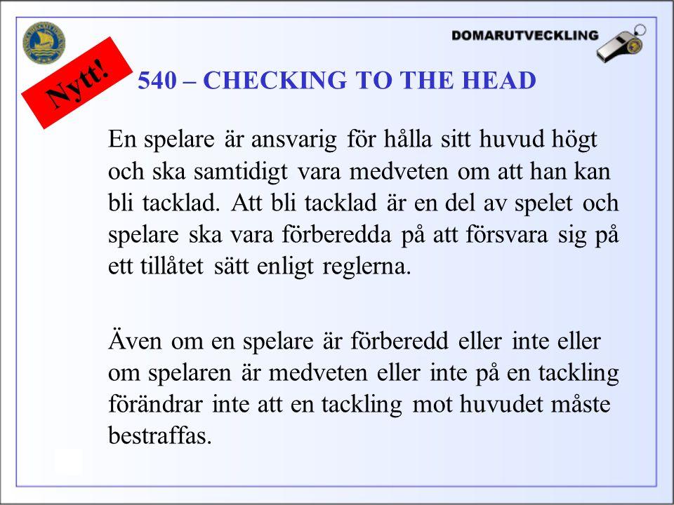 En spelare är ansvarig för hålla sitt huvud högt och ska samtidigt vara medveten om att han kan bli tacklad.