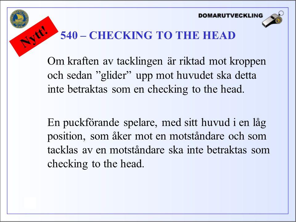 Om kraften av tacklingen är riktad mot kroppen och sedan glider upp mot huvudet ska detta inte betraktas som en checking to the head.