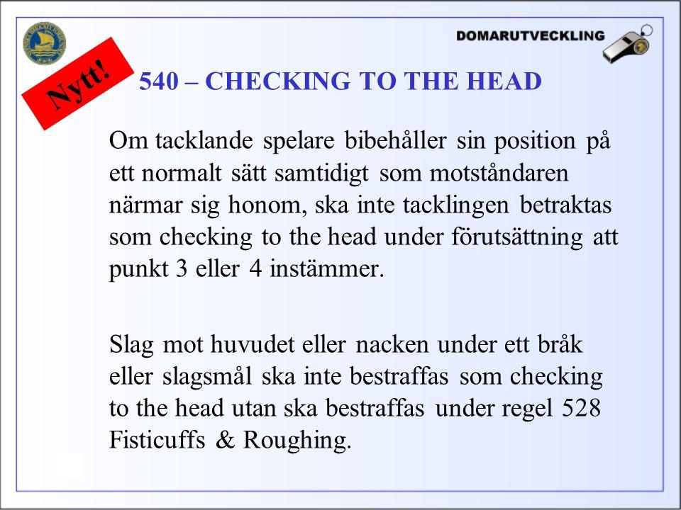Om tacklande spelare bibehåller sin position på ett normalt sätt samtidigt som motståndaren närmar sig honom, ska inte tacklingen betraktas som checking to the head under förutsättning att punkt 3 eller 4 instämmer.