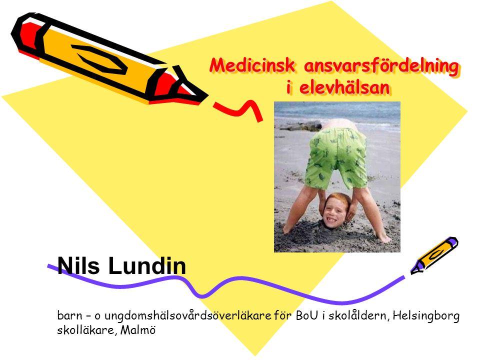 Medicinsk ansvarsfördelning i elevhälsan Nils Lundin barn – o ungdomshälsovårdsöverläkare för BoU i skolåldern, Helsingborg skolläkare, Malmö
