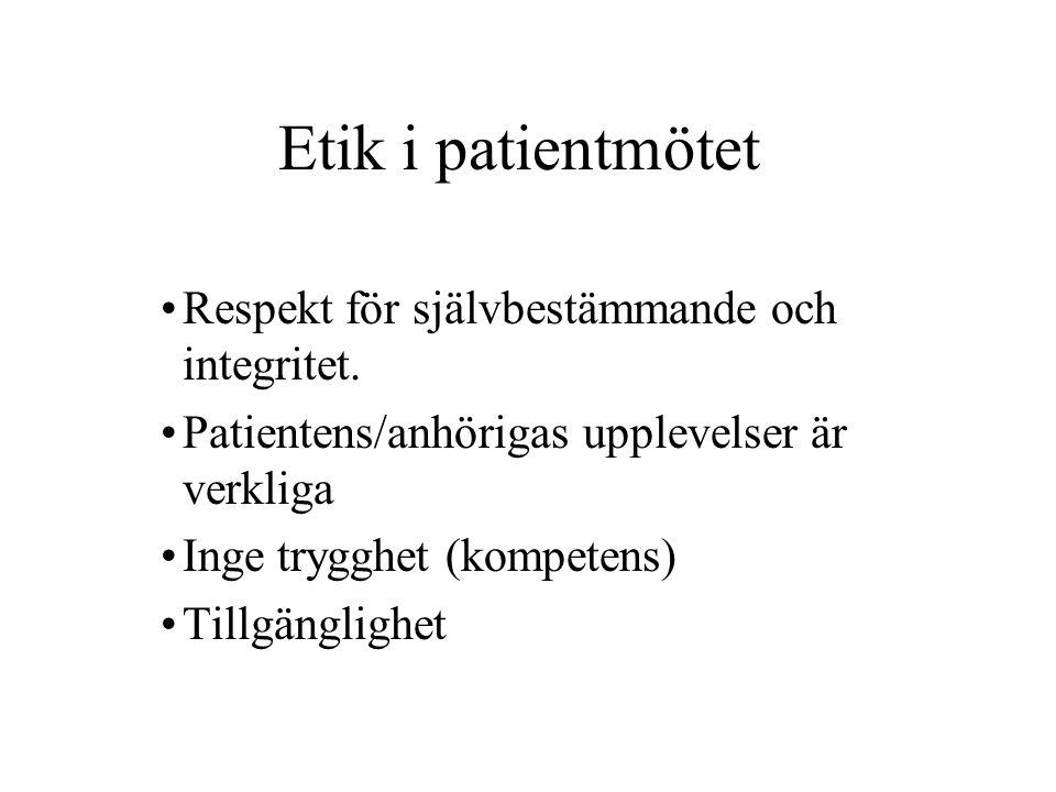 Etik i patientmötet Respekt för självbestämmande och integritet. Patientens/anhörigas upplevelser är verkliga Inge trygghet (kompetens) Tillgänglighet