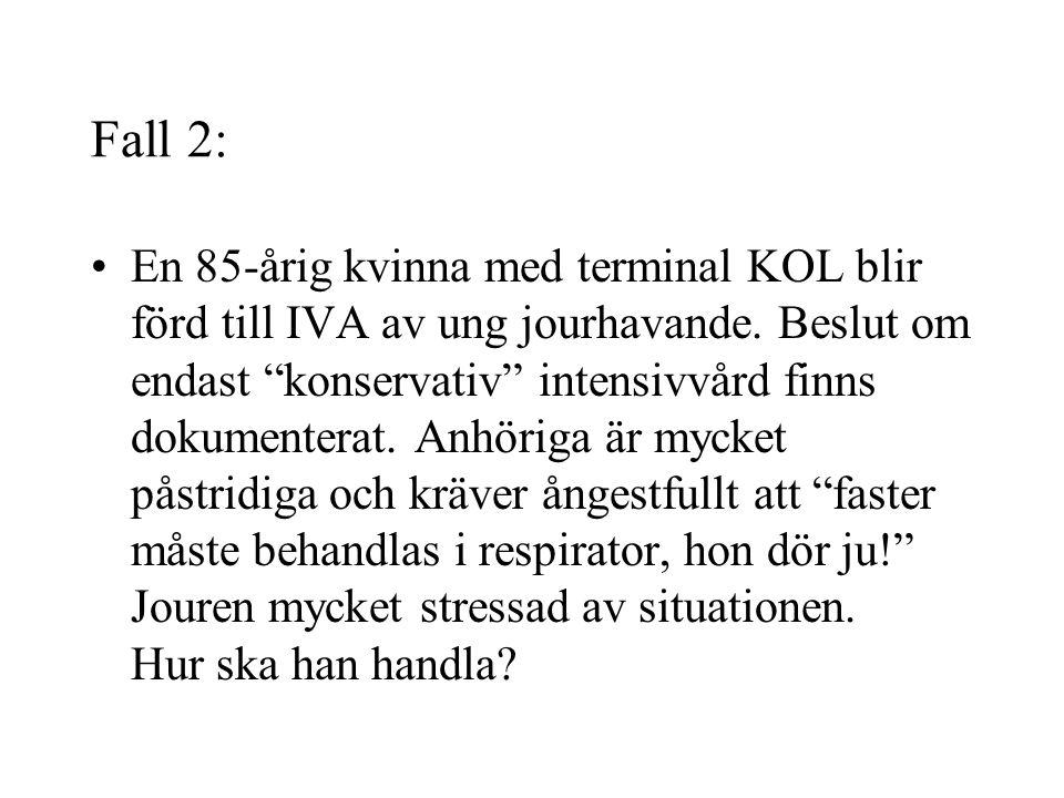 """Fall 2: En 85-årig kvinna med terminal KOL blir förd till IVA av ung jourhavande. Beslut om endast """"konservativ"""" intensivvård finns dokumenterat. Anhö"""