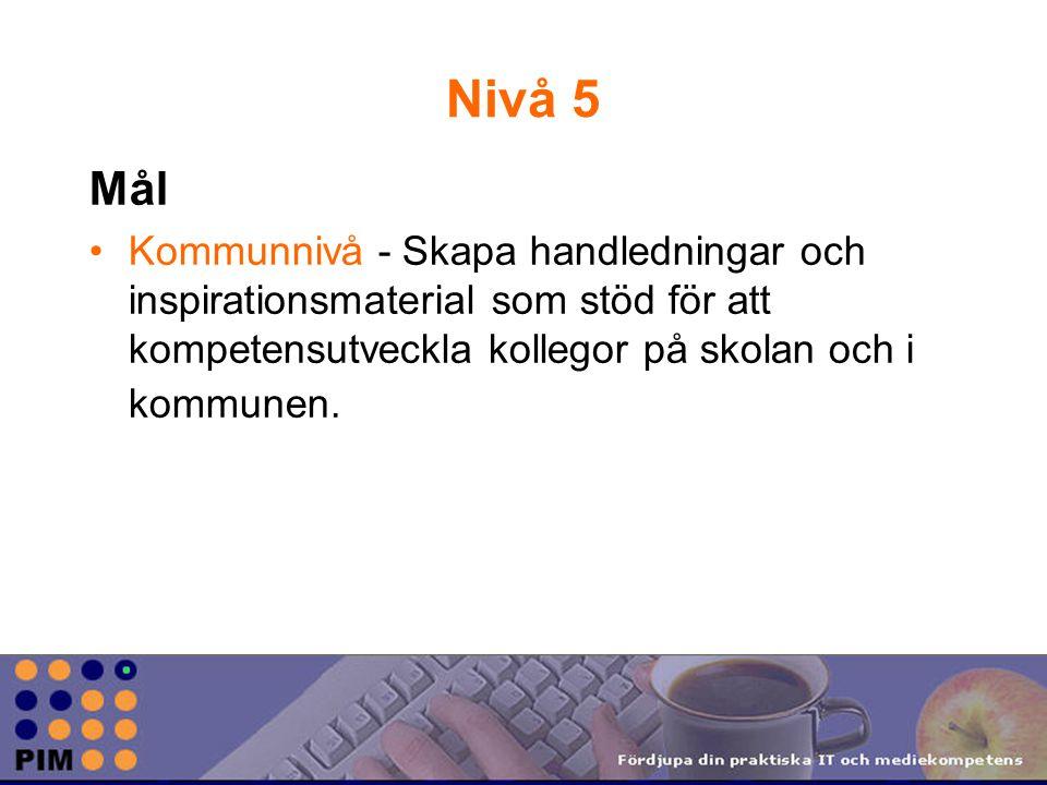 Nivå 5 Mål Kommunnivå - Skapa handledningar och inspirationsmaterial som stöd för att kompetensutveckla kollegor på skolan och i kommunen.