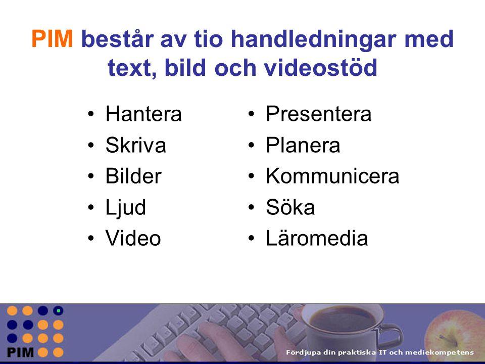PIM består av tio handledningar med text, bild och videostöd Hantera Skriva Bilder Ljud Video Presentera Planera Kommunicera Söka Läromedia