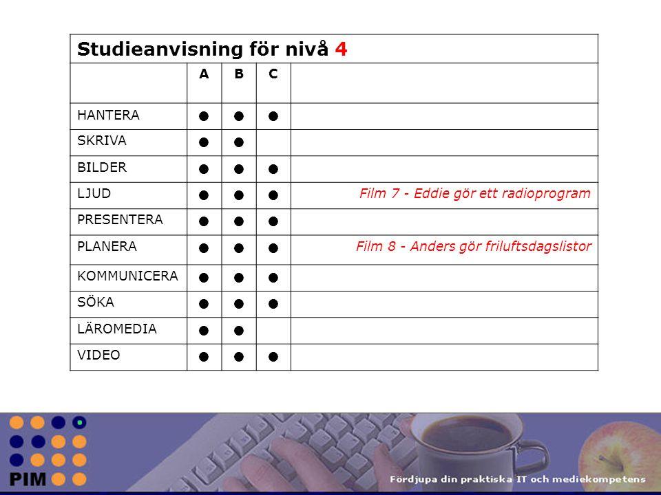 Studieanvisning för nivå 4 ABC HANTERA SKRIVA BILDER LJUD Film 7 - Eddie gör ett radioprogram PRESENTERA PLANERA Film 8 - Anders gör friluftsdagslistor KOMMUNICERA SÖKA LÄROMEDIA VIDEO