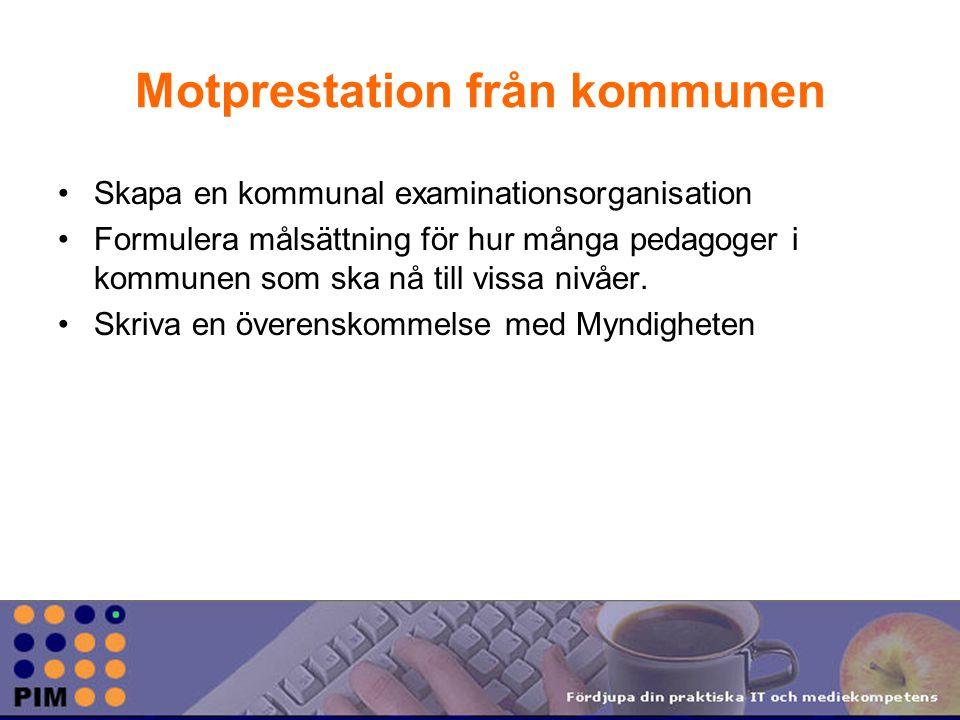 Motprestation från kommunen Skapa en kommunal examinationsorganisation Formulera målsättning för hur många pedagoger i kommunen som ska nå till vissa nivåer.
