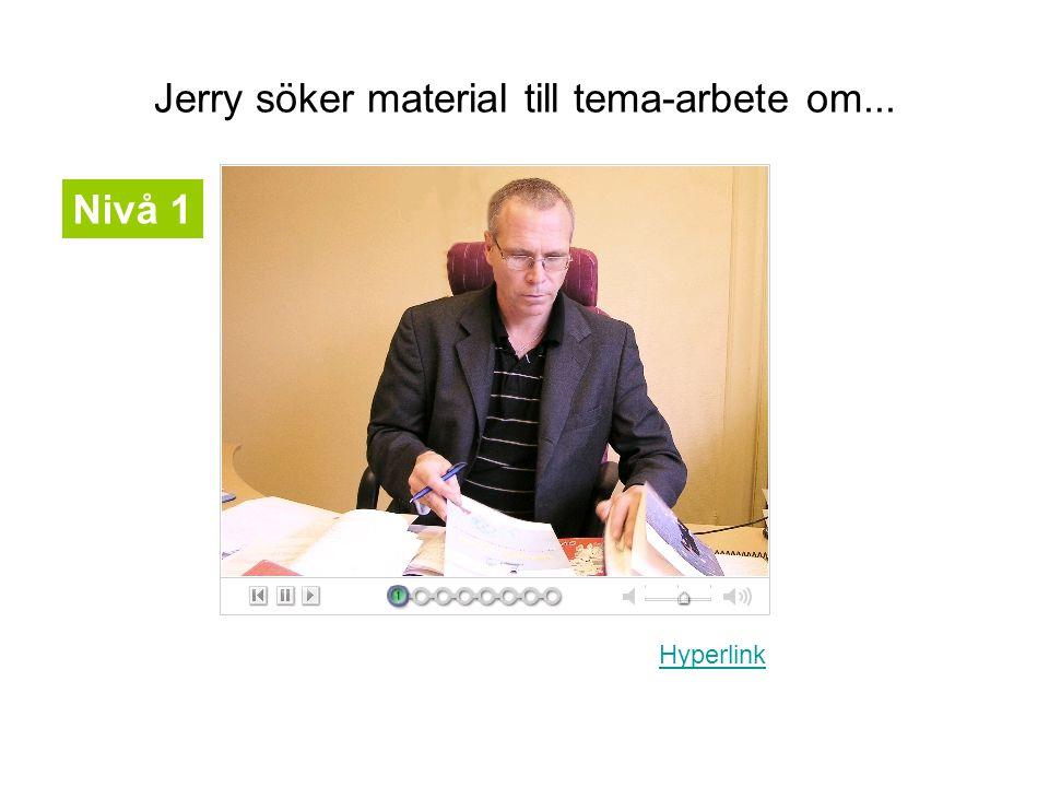 Jerry söker material till tema-arbete om... Hyperlink Nivå 1